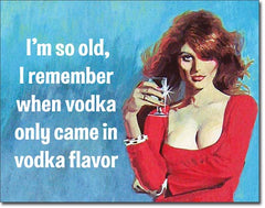 I'M SO OLD - VODKA - LARGE METAL TIN SIGN 31.7CM X 40.6CM GENUINE AMERICAN MADE