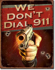 WE DON'T DIAL 911 - LARGE METAL TIN SIGN 40.6CM X 31.7CM GENUINE AMERICAN MADE