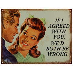 IF I AGREED WITH YOU, WE'D BOTH BE WRONG - LARGE METAL TIN SIGN 31.7CM X 40.6CM