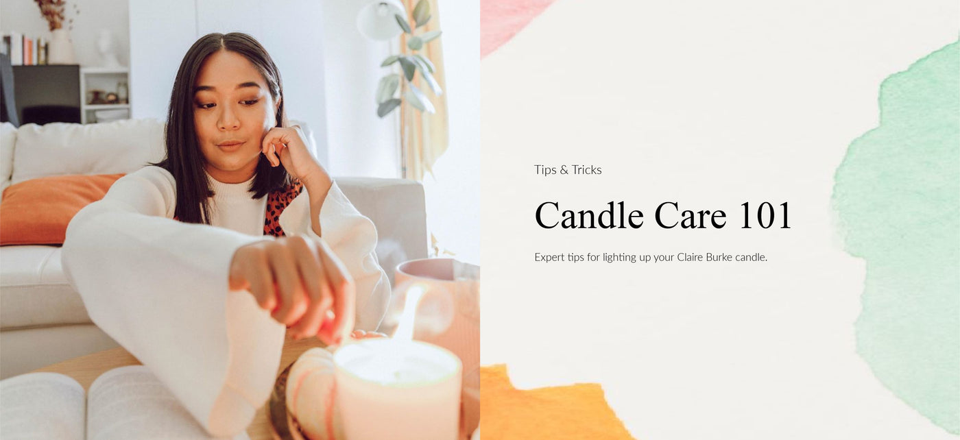 Candle Care 101 - get the most out of your Claire Burke Candle with these tips and tricks from experts