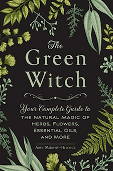 Book: The Green Witch: Your Complete Guide to the Natural Magic of Herbs, Flowers, Essential Oils, and More