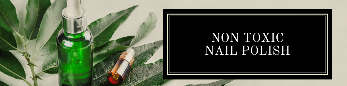 non toxic nail polish banner with organic serum bottles and leaf flatlay
