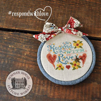New! Respond with Love | Summer House Stitche Works