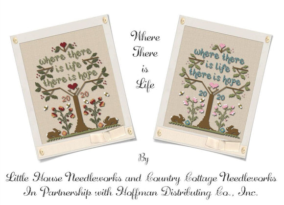 Where There Is Life | Little House Needleworks & Country Cottage Needleworks