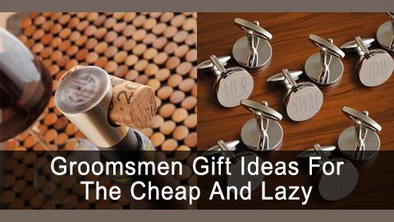 Groomsmen Gift Ideas for the Cheap and Lazy