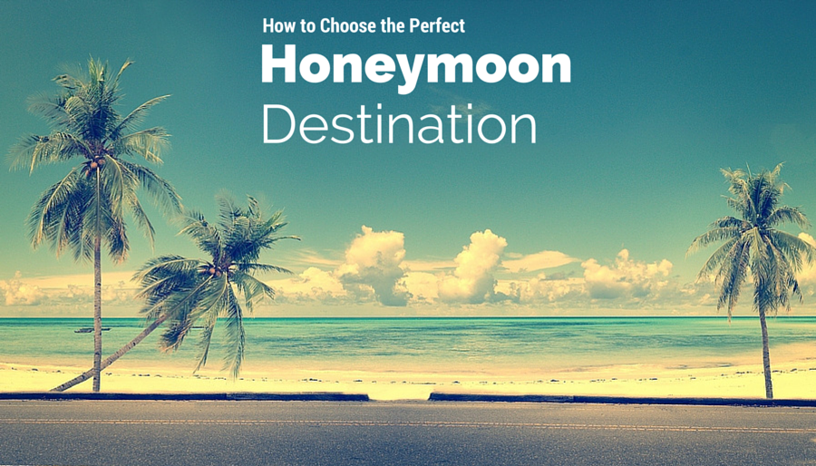 Choosing The Perfect Honeymoon: What Is The Perfect Honeymoon Destination And Honeymoon