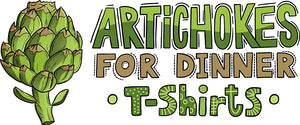 Artichokes For Dinner • T-Shirts
