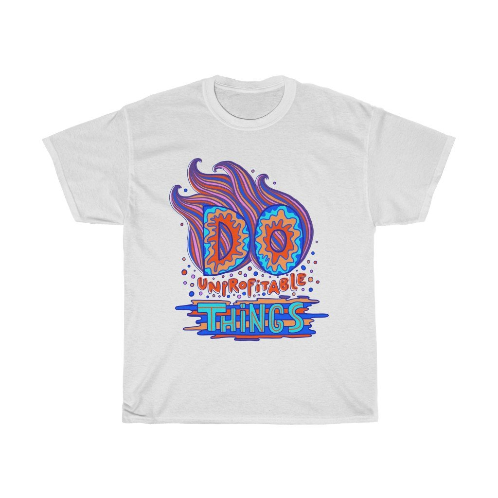 """Do Unprofitable Things"" - NEW - Graphic Tee - Gifts for Artists - Artichokes For Dinner • T-Shirts"