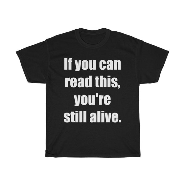 """If You Can Read This, You're Still Alive"" - Heavy Cotton Tee - I Am Still Alive - Artichokes For Dinner • T-Shirts"