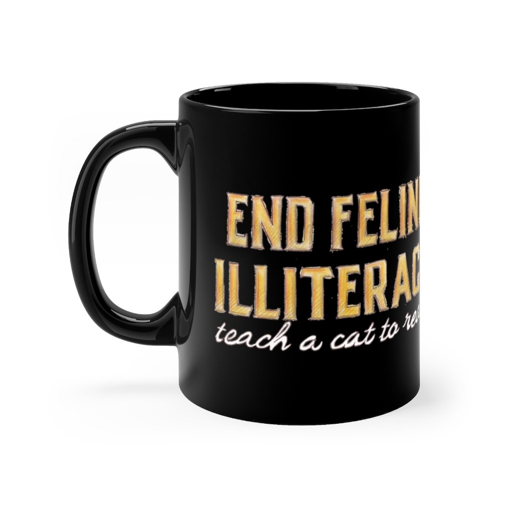 """End Feline Illiteracy.  Teach a cat to read."" - Cat Mug 11oz - Artichokes For Dinner T-Shirts & Stuff"