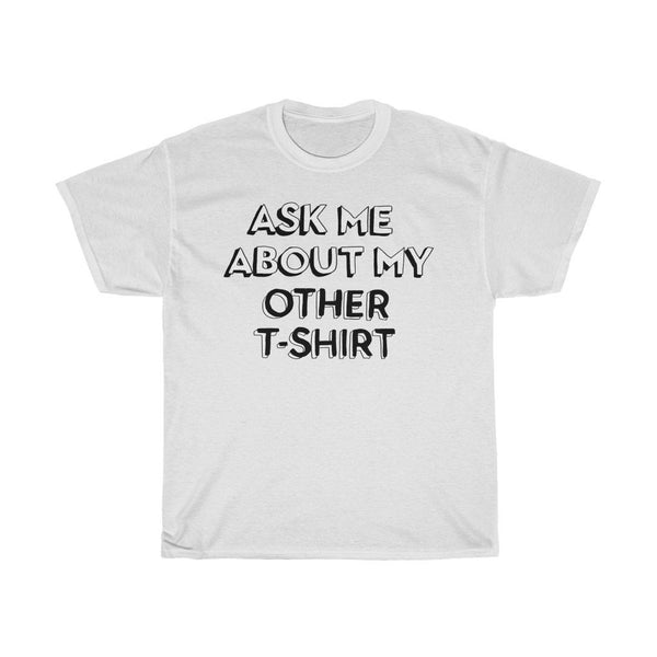 """Ask Me About My Other T-Shirt"" Heavy Cotton T-Shirt - How to Wash Graphic Tees - Artichokes For Dinner • T-Shirts"