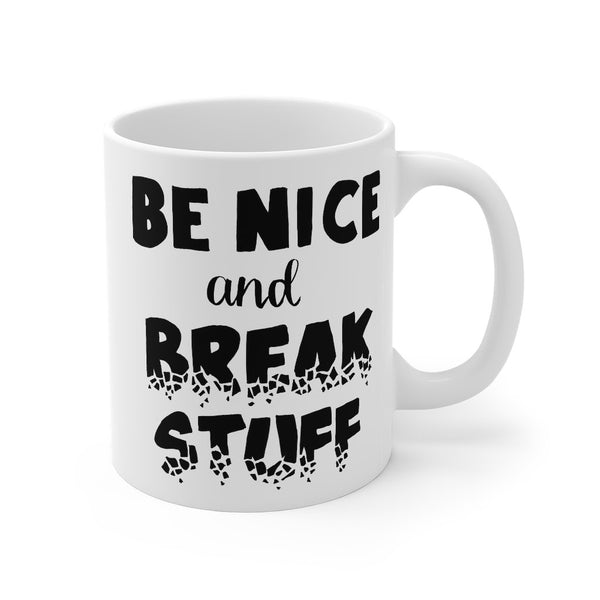 """Be Nice and Break Stuff"" - Mug 11oz - Making Mistakes - Rules Were Meant to Be Broken - Artichokes For Dinner • T-Shirts"