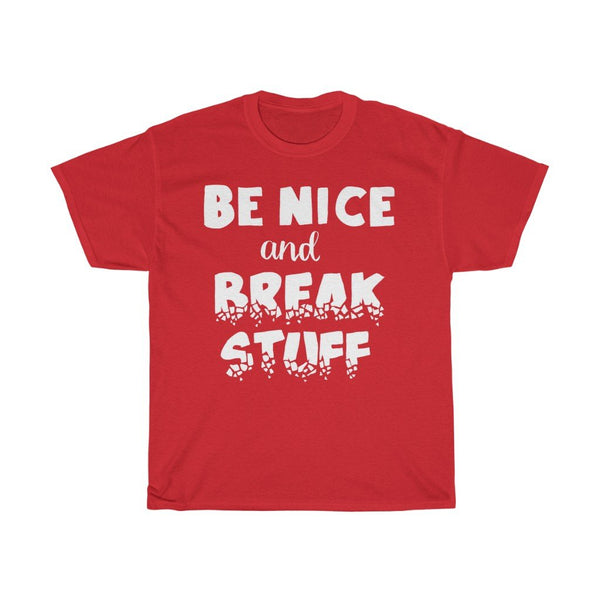 """Be Nice and Break Stuff"" - Heavy Cotton Tee - Rules are Meant to be Broken - Be Nice Shirt - Artichokes For Dinner • T-Shirts"