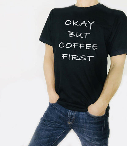 Okay But Coffee First Funny humor Unisex T-Shirt - Brooklyn T Factory