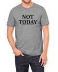 Not Today Probably Not Tomorrow Either-  Unisex T-Shirt