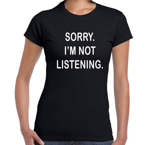 Sorry. I'm Not Listening - T-Shirt - Brooklyn T Factory