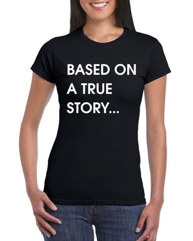 Based on a true story -  T-Shirt - Brooklyn T Factory