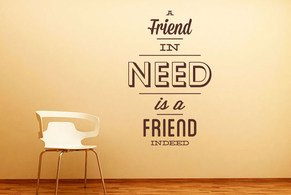 A Friend In Need Is Friend Indeed Wall Stickers Uk And Art
