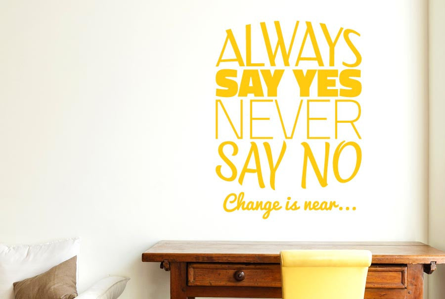 Always Say Yes Never Say No CUT IT OUT Wall Stickers uk and art ...