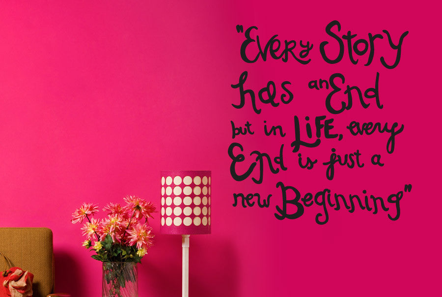Every Story Has An End But In Life Every Ending Is Just: Every Story Has An End But Just A New Beginning Wall