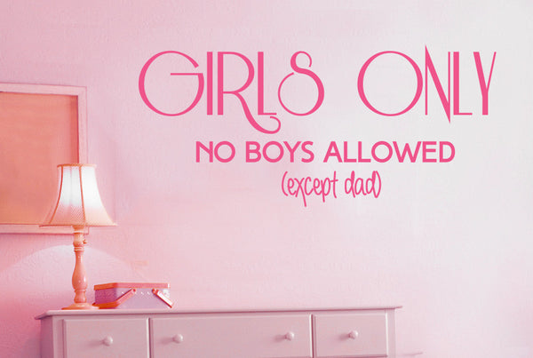 Girls Only No Boys Allowed Except Dad Wall Sticker Cut