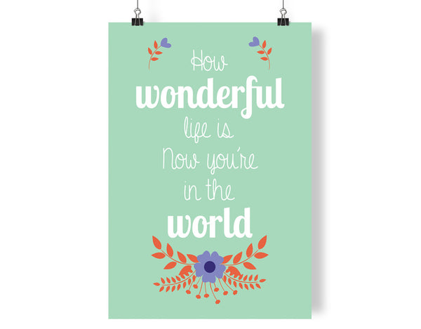How Wonderful Life Is Now Youre In The World Art Print Cut It Out Wall Stickers