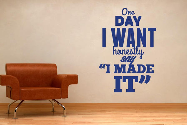 One Day I Want To Honestly Say I Made It Wall Stickers Uk