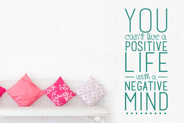 You Can T Live A Positive Life With A Negative Mind Wall