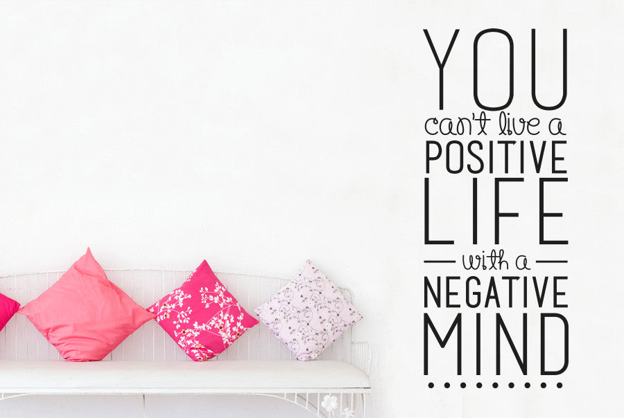 You Canu0027t Live A Positive Life With A Negative Mind Wall Sticker