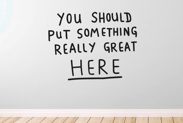 You Should Put Something Really Great Here Wall Stickers