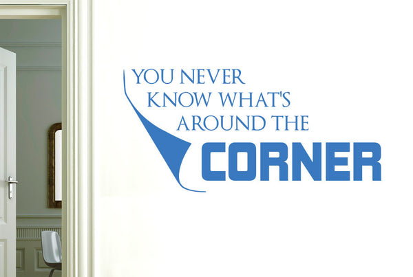 You Never Know Whats Around The Corner Wall Sticker Cut