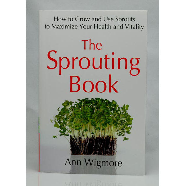 The Sprouting Book, How to Grow and Use Sprouts to Maximize