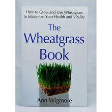 Load image into Gallery viewer, The Wheatgrass Book, How to Grow and Use Wheatgrass to Maximize