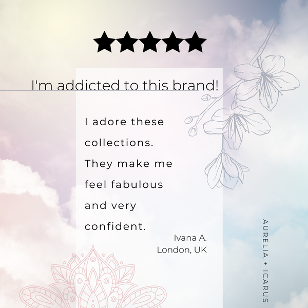 "Five Star Customer Review against a floral linear graphic that reads, ""I'm addicted to this brand! I adore these collections, they make me feel fabulous and very confident."" from customer, Ivana"