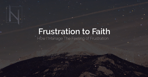 Frustration to Faith : How I manage the feeling of frustration