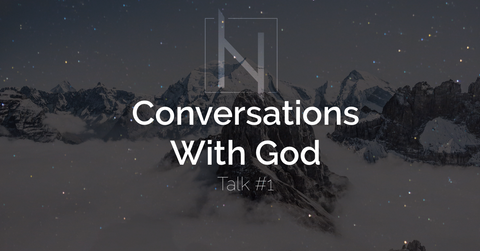 Conversations With God - Talk #1