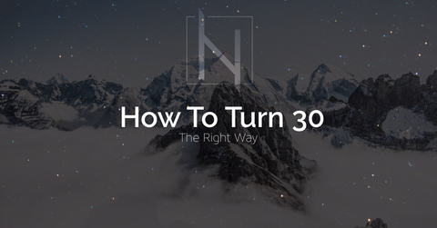 How To Turn 30 Years Young (the right way)