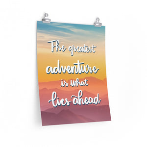 The Greatest Adventure Is What Lies Ahead