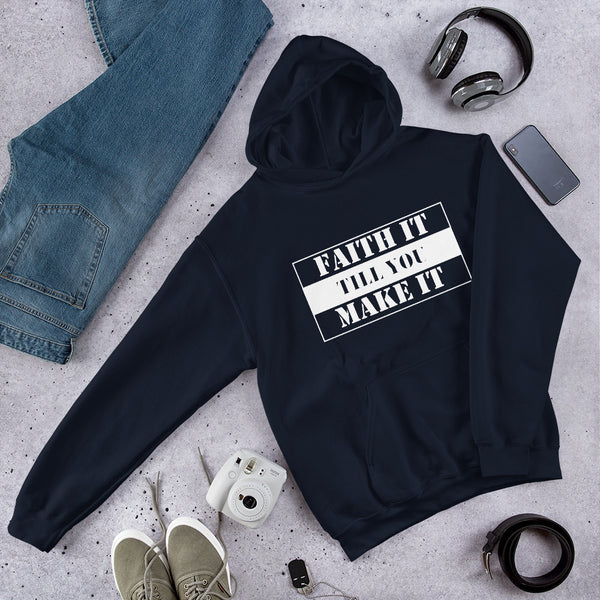 Faith It Till You Make It Unisex Hoodie