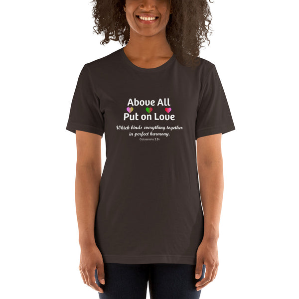 Above All Things Put on Love Short-Sleeve Unisex T-Shirt