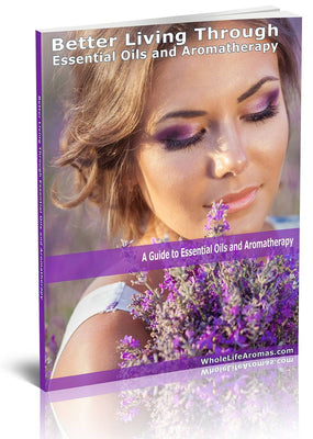 Better Living Through Essential Oils and Aromatherapy - eBook