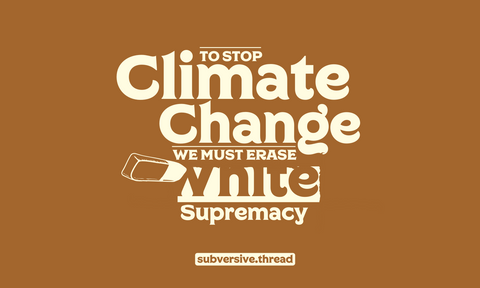 To Stop Climate Change We Must Erase White Supremacy
