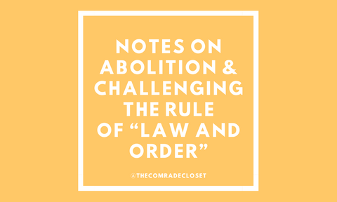 "Notes on Abolition & Challenging the Rule  of ""Law and Order"" + Ways to Support Abolitionist Work"