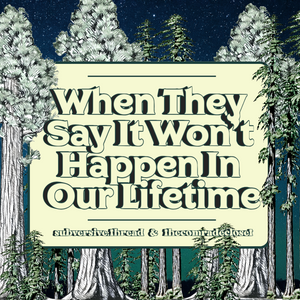 "(PDF Zine Download) ""When They Say It Won't Happen In Our Lifetime"""