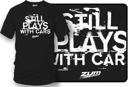 Still plays with cars - tuner car shirts  - Zum Speed