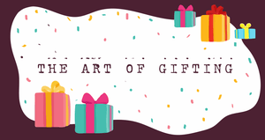 THE ART OF GIFTING [THEN AND NOW]