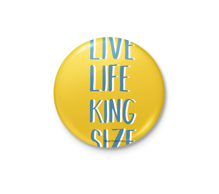 Live Life King Size Badge