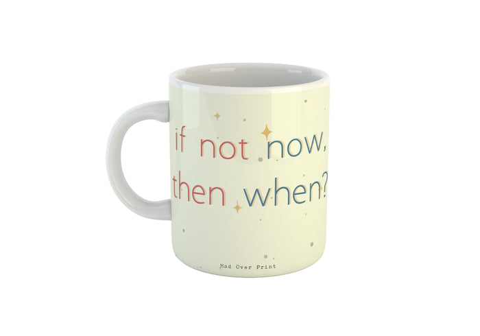 If Not Now Mug