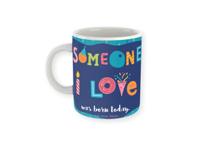 Someone I love was born today mug