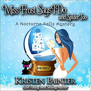 Miss Frost Says I Do and Spider Too: A Nocturne Falls Mystery: Jayne Frost, Book 7